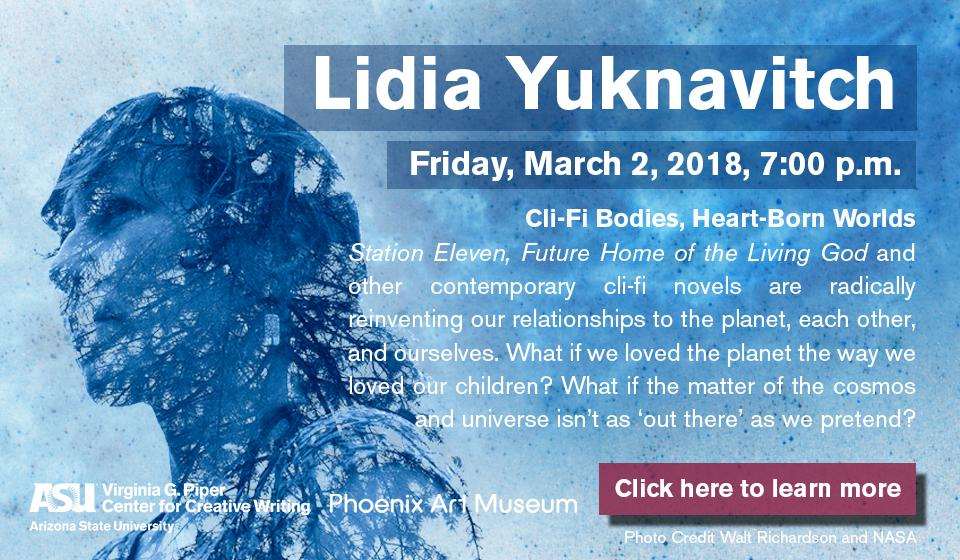 Click here to learn more about Cli-Fi Bodies, Heart-Born Worlds with Lidia Yuknavitch at the Phoenix Art Museum March 2, 2018